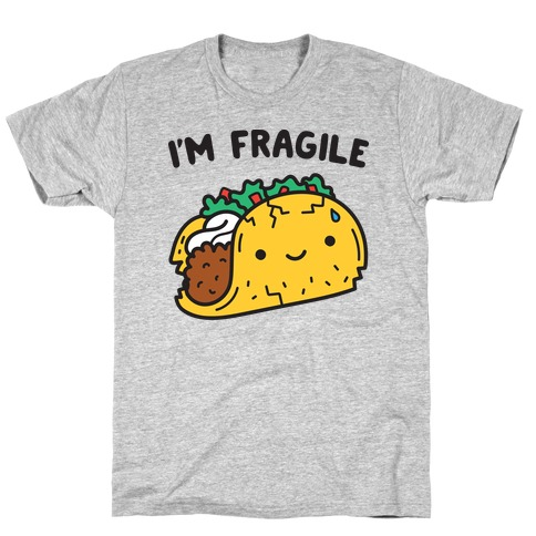 I'm Fragile Taco T-Shirt