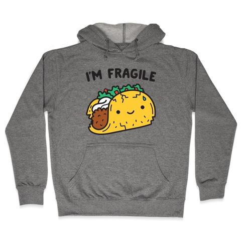 I'm Fragile Taco Hooded Sweatshirt