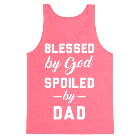 Blessed by God Spoiled by Dad Tank Top