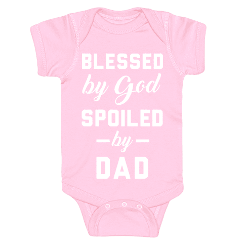 Blessed by God Spoiled by Dad Baby Onesy