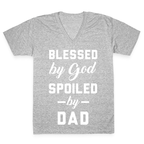 Blessed by God Spoiled by Dad V-Neck Tee Shirt