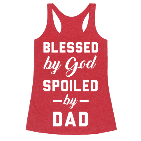 Blessed by God Spoiled by Dad