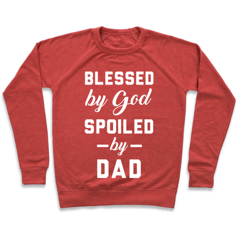 Blessed by God Spoiled by Dad Pullover