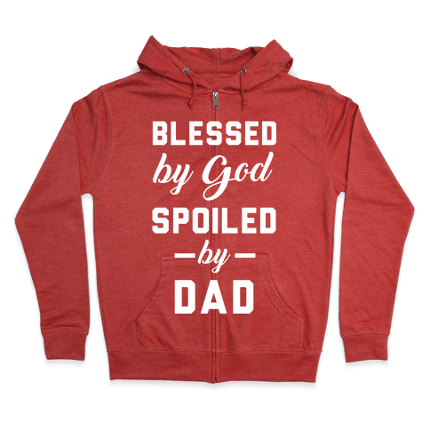 Blessed by God Spoiled by Dad Zip Hoodie