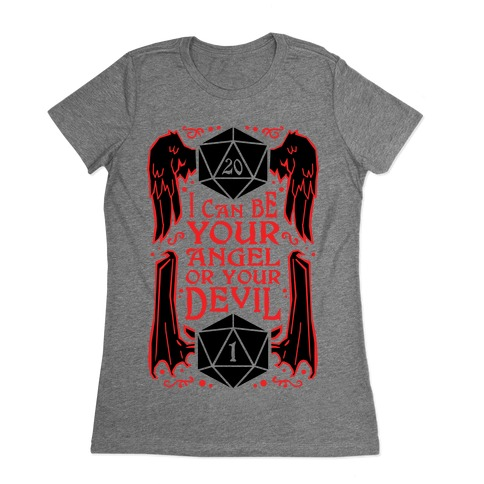 I Can Be Your Angel Or Your Devil D20 Womens T-Shirt