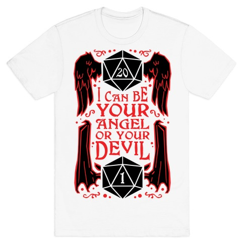 I Can Be Your Angel Or Your Devil D20 T-Shirt