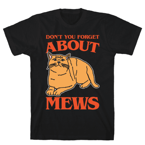 Don't You Forget About Mews Parody White Print Mens T-Shirt