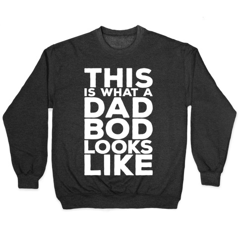 This Is What A Dad Bod Looks Like White Print Pullover