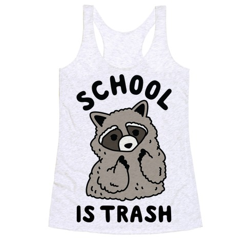 School Is Trash Raccoon  Racerback Tank Top