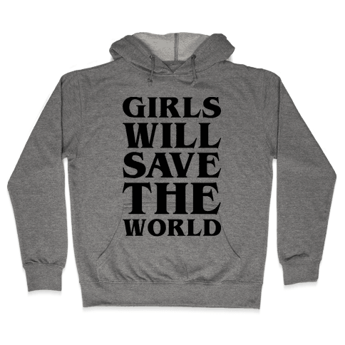 Girls Will Save The World Hooded Sweatshirt