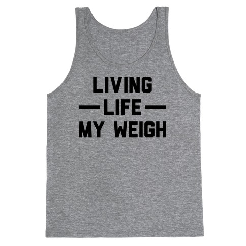 Living Life My Weigh Tank Top
