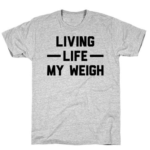 Living Life My Weigh T-Shirt