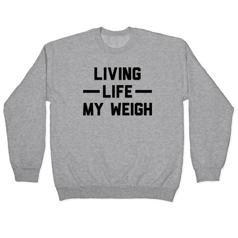Living Life My Weigh Pullover