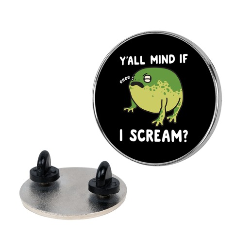 Y'all Mind If I Scream? Frog Pin