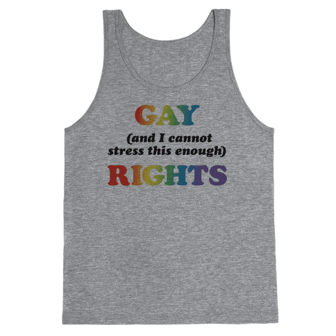 Gay (and I cannot stress this enough) Rights Tank Top