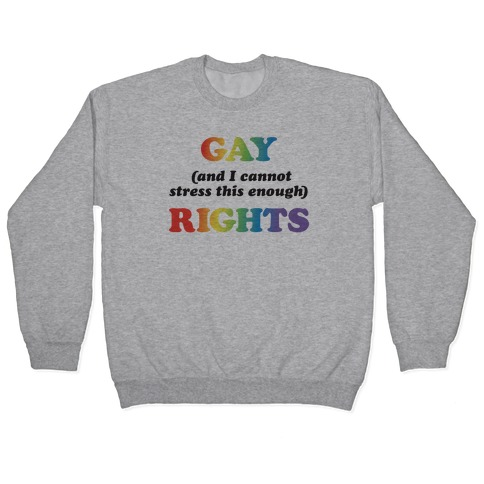 Gay (and I cannot stress this enough) Rights Pullover