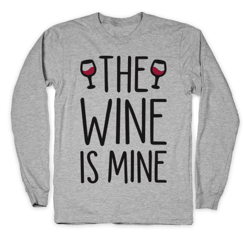 The Wine Is Mine Long Sleeve T-Shirt