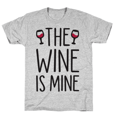 The Wine Is Mine Mens/Unisex T-Shirt