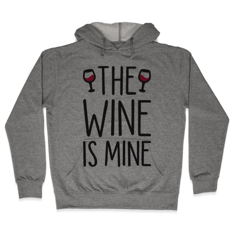 The Wine Is Mine Hooded Sweatshirt