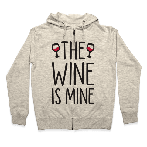 The Wine Is Mine Zip Hoodie