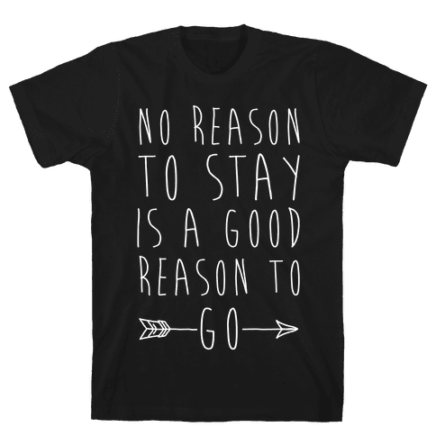 No Reason To Stay Is A Good Reason To Go White Print Mens T-Shirt