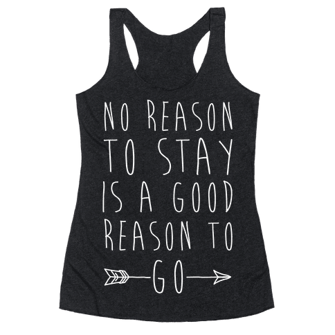 No Reason To Stay Is A Good Reason To Go White Print Racerback Tank Top