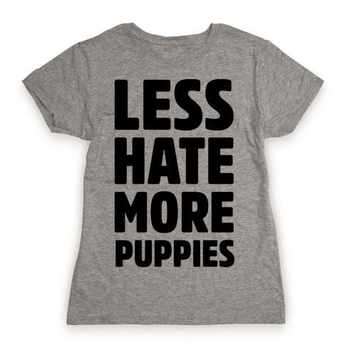 Less Hate More Puppies Womens T-Shirt