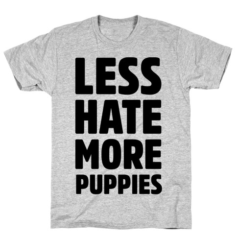 Less Hate More Puppies T-Shirt