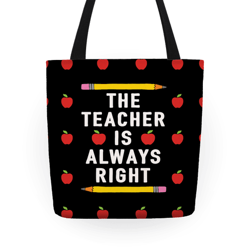 The Teacher Is Always Right Tote