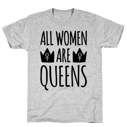 All Women Are Queens  Mens T-Shirt