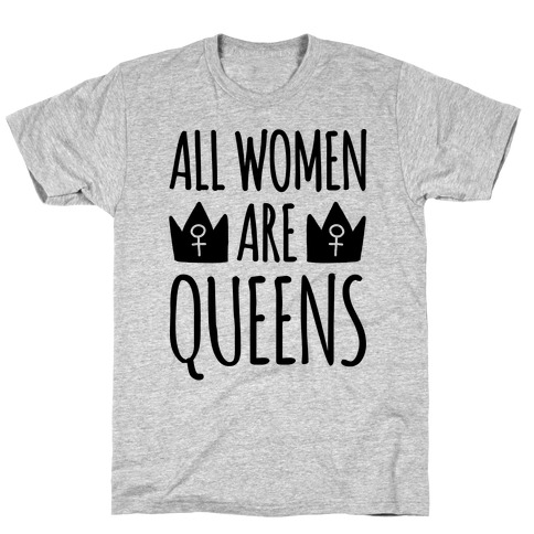 All Women Are Queens T-Shirt