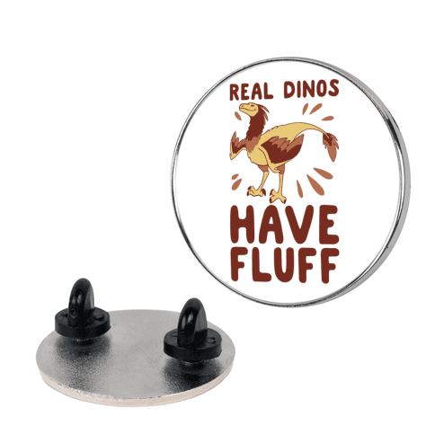 Real Dinos Have Fluff  pin