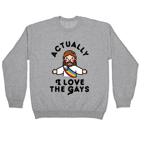 Actually, I Love The Gays (White Jesus) Pullover