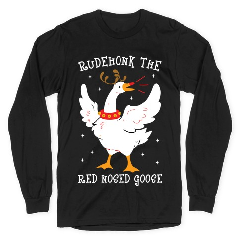 Rudehonk The Red Nosed Goose Long Sleeve T-Shirt