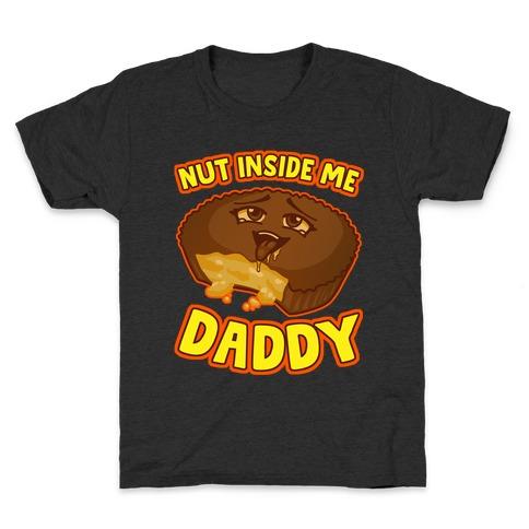 Nut Inside Me Daddy Kids T-Shirt