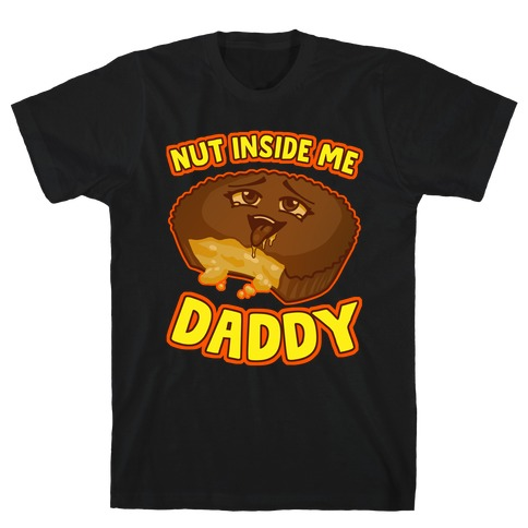 Nut Inside Me Daddy T-Shirt