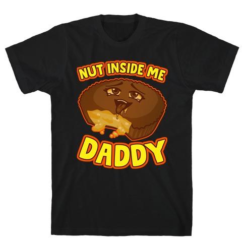 Nut Inside Me Daddy T-Shirt