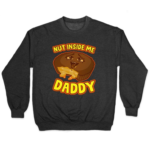 Nut Inside Me Daddy Pullover