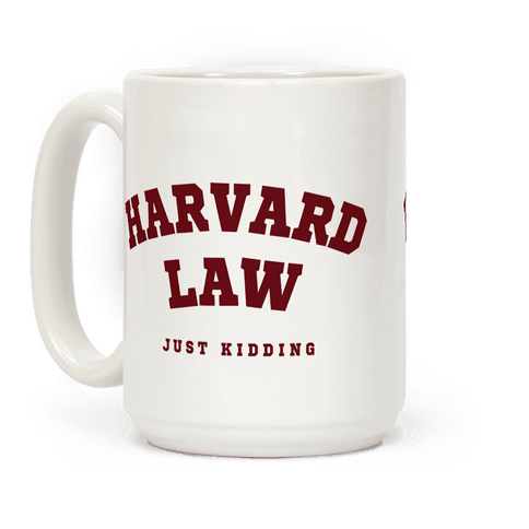 Harvard Law (Just Kidding) Coffee Mug