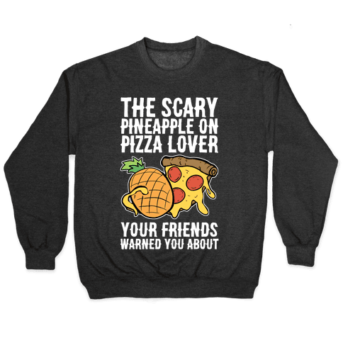 The Scary Pineapple On Pizza Lover Your Friends Warned You About Pullover