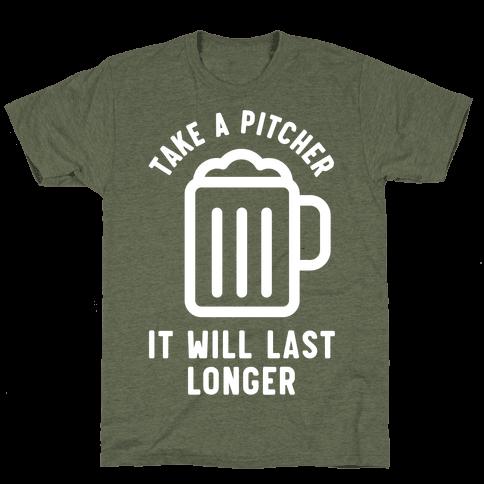 Take a Pitcher It Will Last Longer Mens T-Shirt