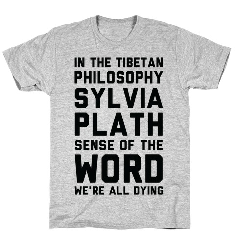 In the Tibetan Philosophy Sylvia Plath Sense of the Word We're All Dying T-Shirt
