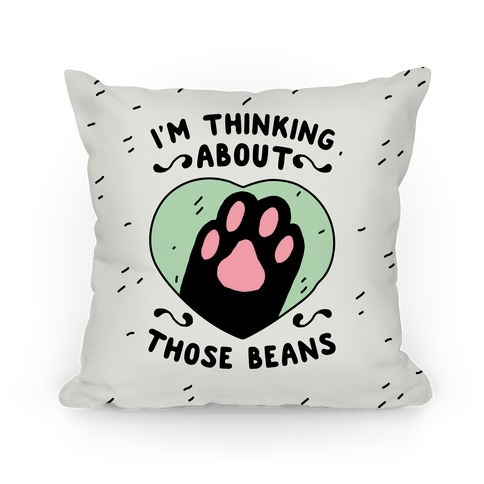 I'm Thinking About Those Beans Pillow