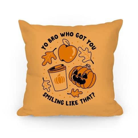 Yo Bro Who Got You Smiling Like That Fall & Pumpkin Spice Pillow