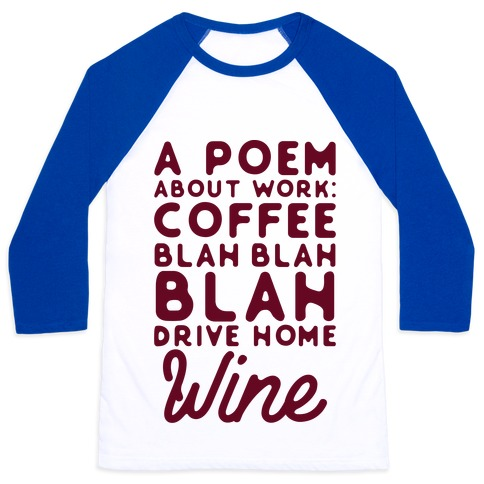 A Poem About Work Coffee Blah Drive Home Wine Baseball Tee