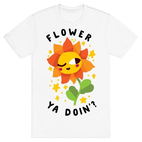 Flower Ya Doin'?  T-Shirt