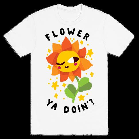 Flower Ya Doin'?  Mens/Unisex T-Shirt