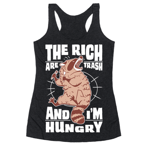 The Rich Are Trash, And I'm Hungry Racerback Tank Top