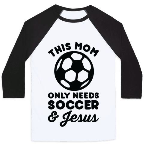 This Mom Only Needs Soccer and Jesus Baseball Tee