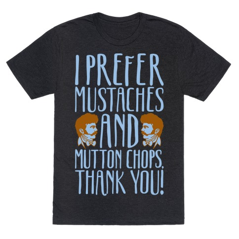 I Prefer Mustaches and Mutton Chops White Print T-Shirt